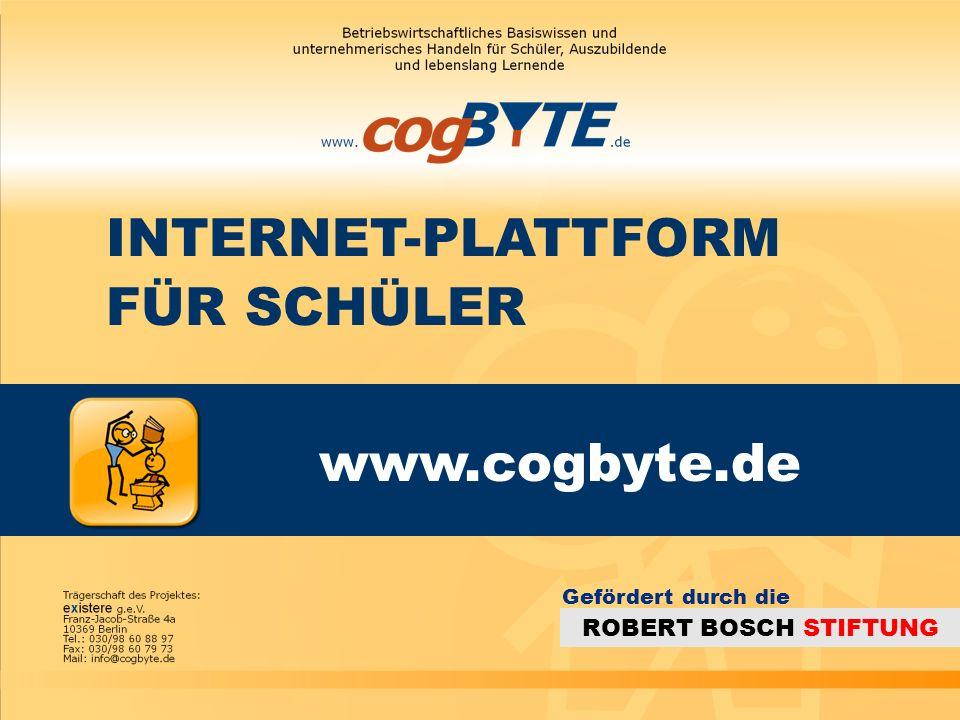 INTERNET-PLATTFORM FÜR SCHÜLER www.cogbyte.de ROBERT BOSCH STIFTUNG Gefördert durch die