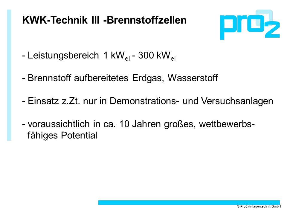 KWK-Technik III -Brennstoffzellen - Leistungsbereich 1 kW el - 300 kW el - Brennstoff aufbereitetes Erdgas, Wasserstoff - Einsatz z.Zt. nur in Demonst