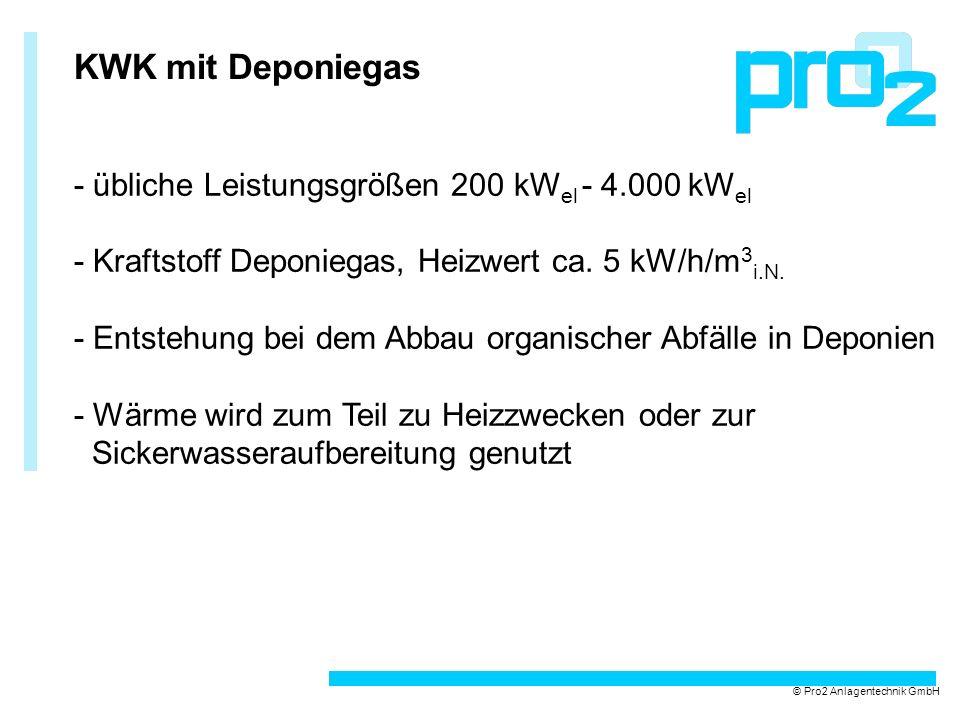 KWK mit Deponiegas - übliche Leistungsgrößen 200 kW el - 4.000 kW el - Kraftstoff Deponiegas, Heizwert ca. 5 kW/h/m 3 i.N. - Entstehung bei dem Abbau