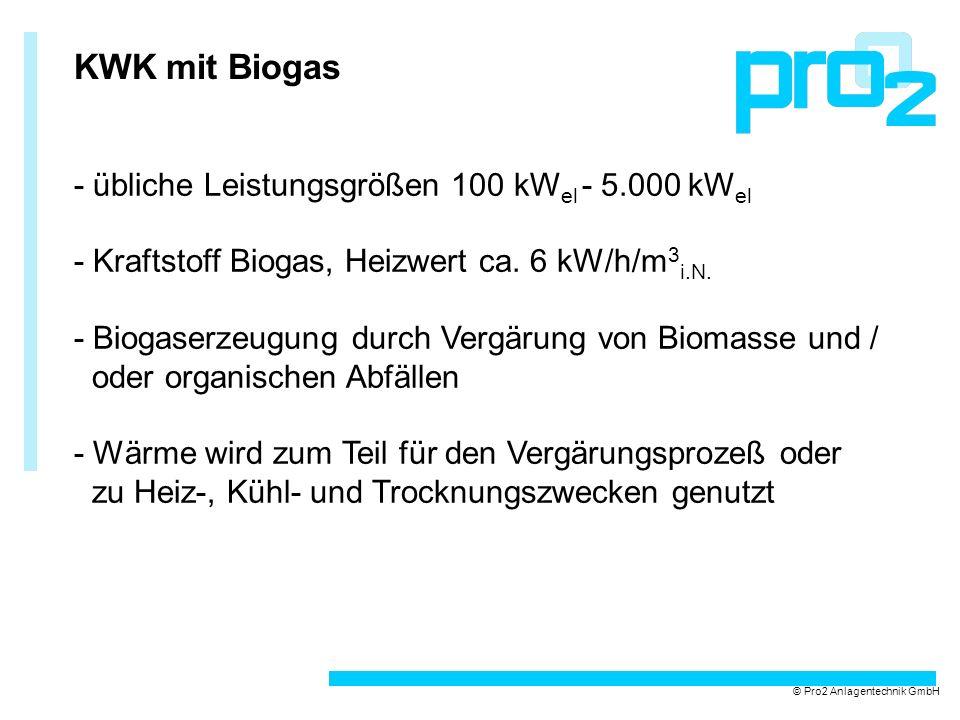 KWK mit Biogas - übliche Leistungsgrößen 100 kW el - 5.000 kW el - Kraftstoff Biogas, Heizwert ca. 6 kW/h/m 3 i.N. - Biogaserzeugung durch Vergärung v