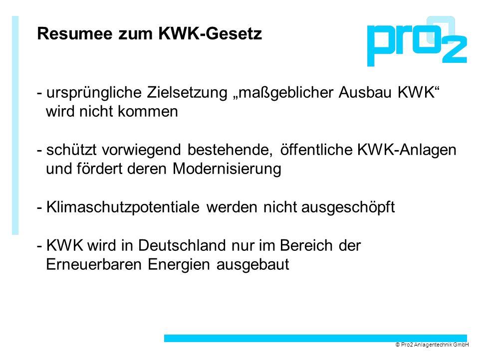 Resumee zum KWK-Gesetz - ursprüngliche Zielsetzung maßgeblicher Ausbau KWK wird nicht kommen - schützt vorwiegend bestehende, öffentliche KWK-Anlagen und fördert deren Modernisierung - Klimaschutzpotentiale werden nicht ausgeschöpft - KWK wird in Deutschland nur im Bereich der Erneuerbaren Energien ausgebaut © Pro2 Anlagentechnik GmbH