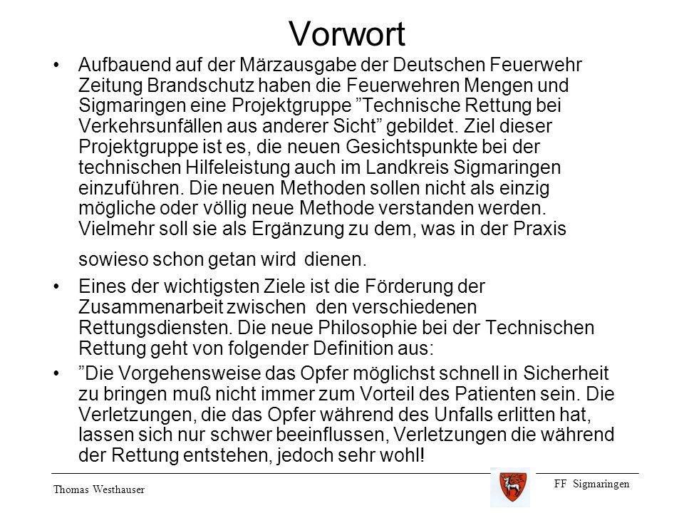 FF Sigmaringen Thomas Westhauser Vorwort Aufbauend auf der Märzausgabe der Deutschen Feuerwehr Zeitung Brandschutz haben die Feuerwehren Mengen und Sigmaringen eine Projektgruppe Technische Rettung bei Verkehrsunfällen aus anderer Sicht gebildet.