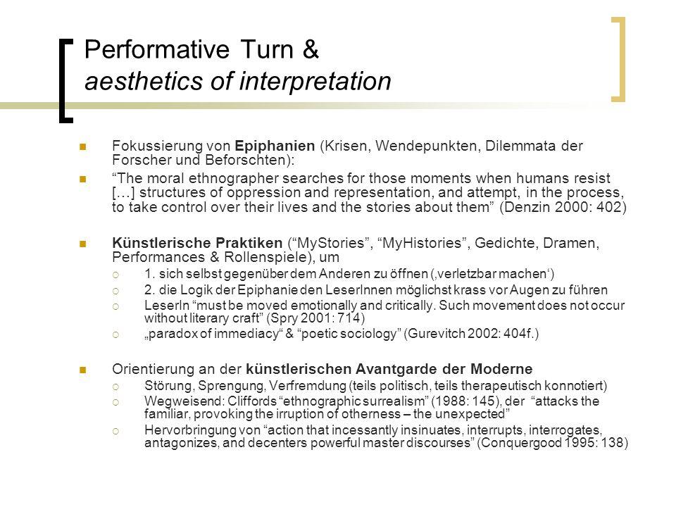Performative Turn & aesthetics of interpretation Fokussierung von Epiphanien (Krisen, Wendepunkten, Dilemmata der Forscher und Beforschten): The moral