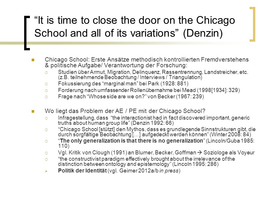 It is time to close the door on the Chicago School and all of its variations (Denzin) Chicago School: Erste Ansätze methodisch kontrollierten Fremdver