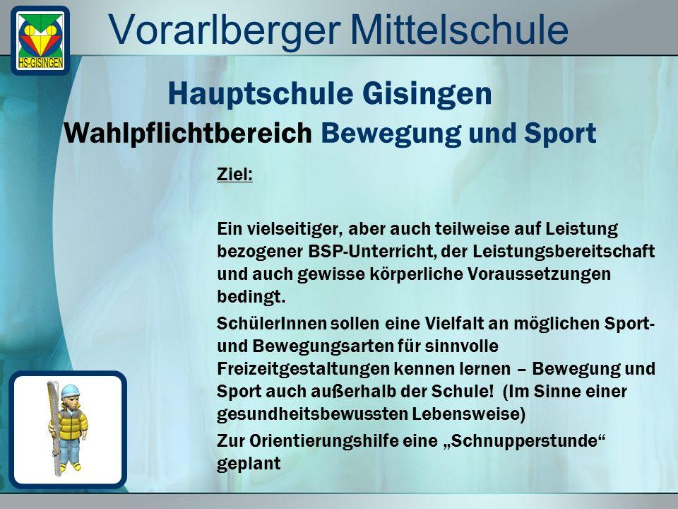 Vorarlberger Mittelschule Ziel: Ein vielseitiger, aber auch teilweise auf Leistung bezogener BSP-Unterricht, der Leistungsbereitschaft und auch gewisse körperliche Voraussetzungen bedingt.