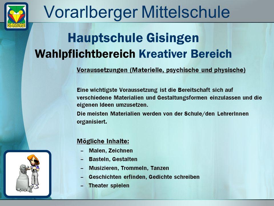 Vorarlberger Mittelschule Voraussetzungen (Materielle, psychische und physische) Eine wichtigste Voraussetzung ist die Bereitschaft sich auf verschiedene Materialien und Gestaltungsformen einzulassen und die eigenen Ideen umzusetzen.