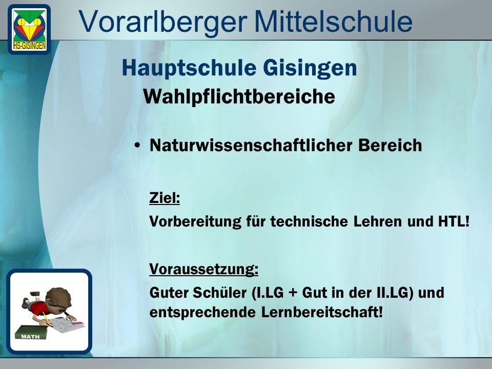 Vorarlberger Mittelschule Naturwissenschaftlicher Bereich Ziel: Vorbereitung für technische Lehren und HTL.