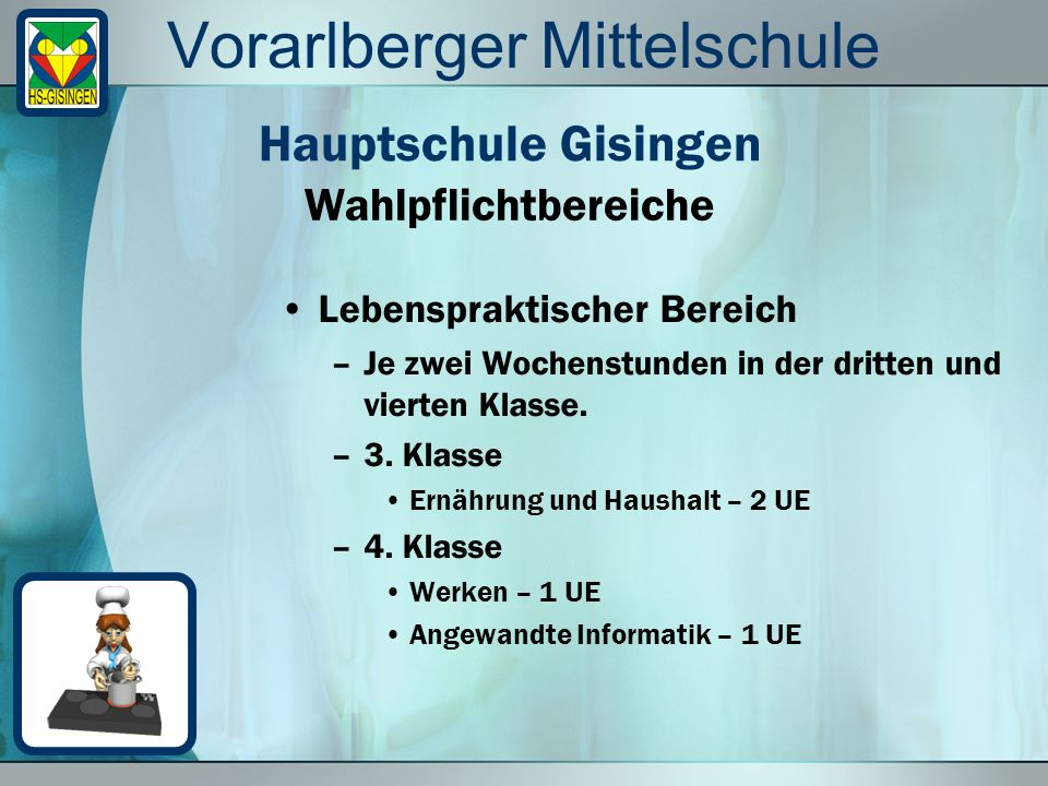 Vorarlberger Mittelschule Lebenspraktischer Bereich –Je zwei Wochenstunden in der dritten und vierten Klasse.