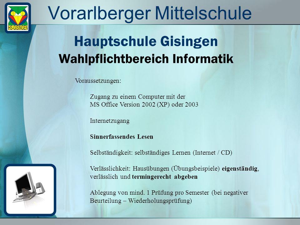 Vorarlberger Mittelschule Wahlpflichtbereich Informatik Hauptschule Gisingen Zusatzvoraussetzungen für Neueinsteiger: a) Zur Orientierungshilfe eine Übungsprüfung geplant.