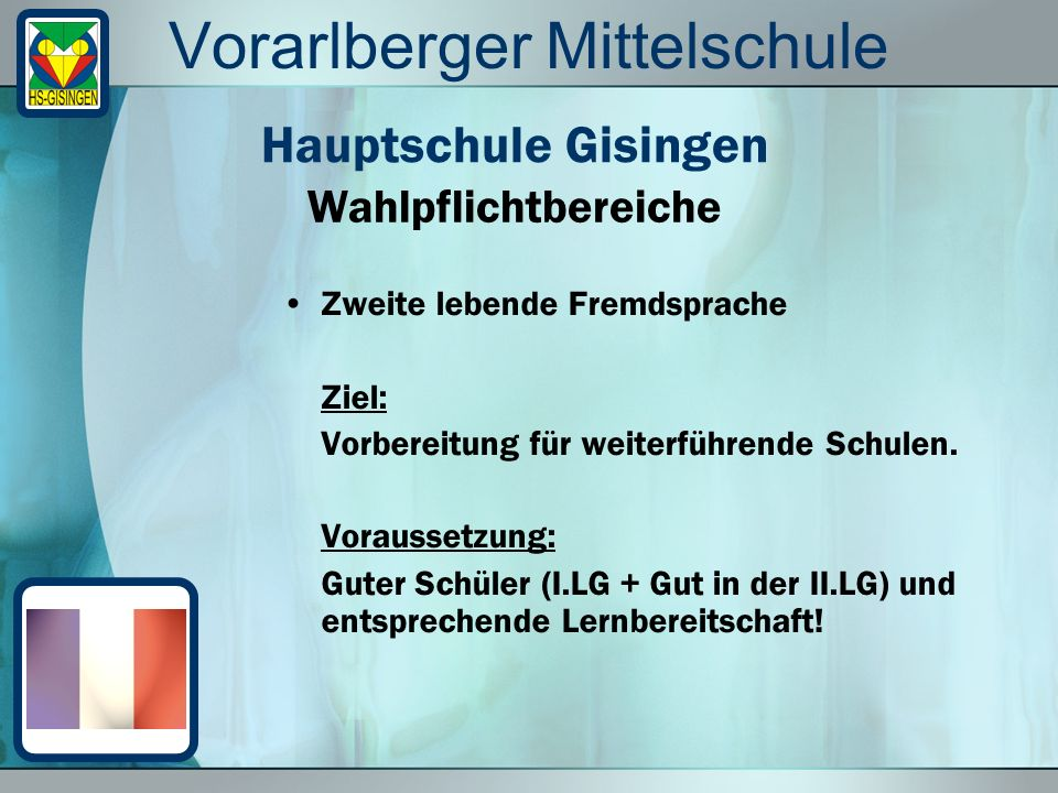 Vorarlberger Mittelschule Zweite lebende Fremdsprache Ziel: Vorbereitung für weiterführende Schulen.