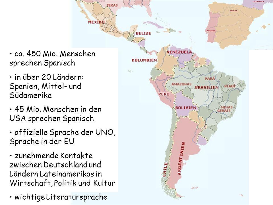 ca.450 Mio. Menschen sprechen Spanisch in über 20 Ländern: Spanien, Mittel- und Südamerika 45 Mio.