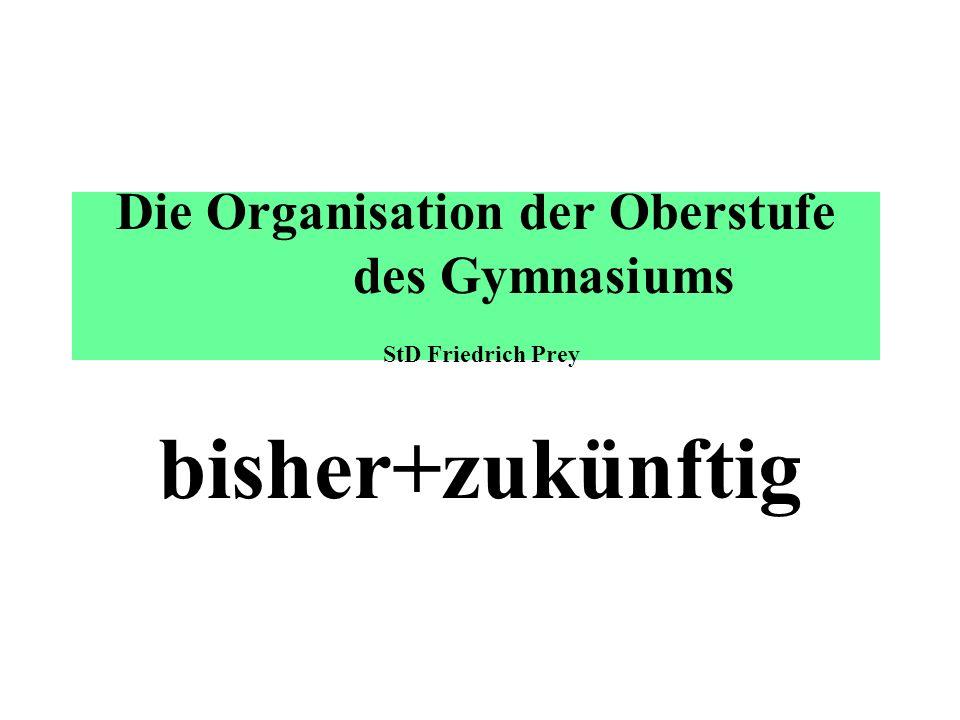 Die Organisation der Oberstufe des Gymnasiums StD Friedrich Prey bisher+zukünftig