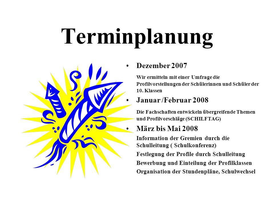 Terminplanung Dezember 2007 Wir ermitteln mit einer Umfrage die Profilvorstellungen der Schülerinnen und Schüler der 10. Klassen Januar /Februar 2008