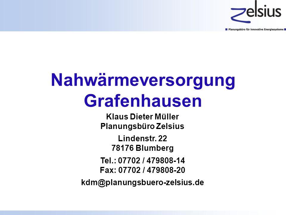 Nahwärmeversorgung Grafenhausen Klaus Dieter Müller Planungsbüro Zelsius Lindenstr. 22 78176 Blumberg Tel.: 07702 / 479808-14 Fax: 07702 / 479808-20 k