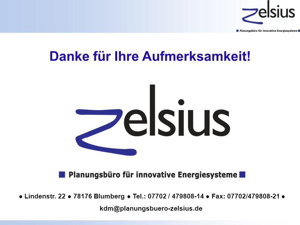 Danke für Ihre Aufmerksamkeit! Lindenstr. 22 78176 Blumberg Tel.: 07702 / 479808-14 Fax: 07702/479808-21 kdm@planungsbuero-zelsius.de