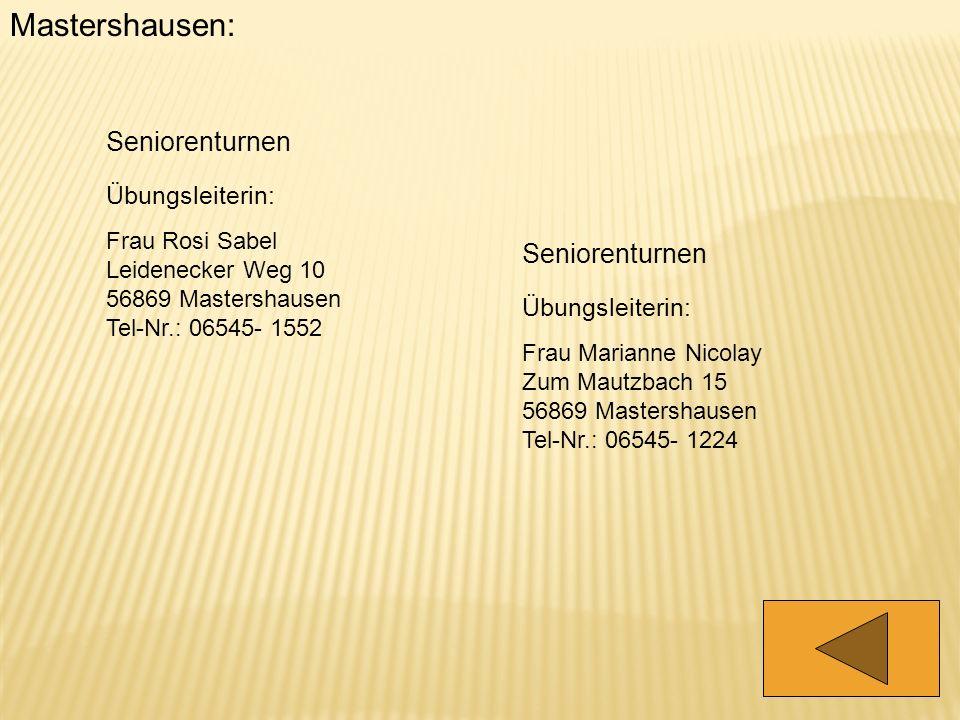 Mastershausen: Seniorenturnen Übungsleiterin: Frau Rosi Sabel Leidenecker Weg 10 56869 Mastershausen Tel-Nr.: 06545- 1552 Seniorenturnen Übungsleiteri