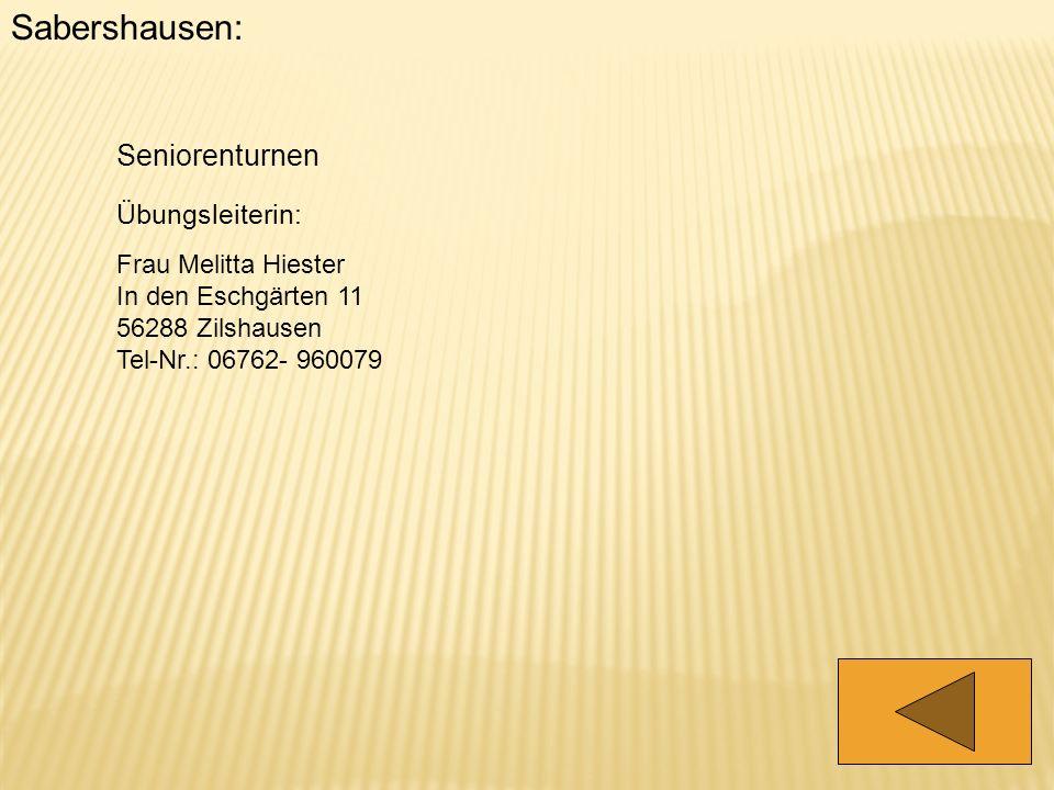 Sabershausen: Seniorenturnen Übungsleiterin: Frau Melitta Hiester In den Eschgärten 11 56288 Zilshausen Tel-Nr.: 06762- 960079