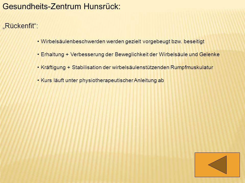 Gesundheits-Zentrum Hunsrück: Rückenfit: Wirbelsäulenbeschwerden werden gezielt vorgebeugt bzw. beseitigt Erhaltung + Verbesserung der Beweglichkeit d