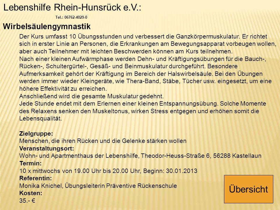Lebenshilfe Rhein-Hunsrück e.V.: Tel.: 06762-4029-0 Wirbelsäulengymnastik Der Kurs umfasst 10 Übungsstunden und verbessert die Ganzkörpermuskulatur. E