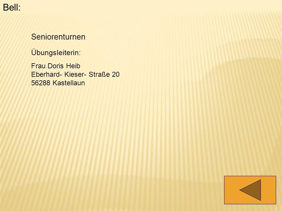 Bell: Seniorenturnen Übungsleiterin: Frau Doris Heib Eberhard- Kieser- Straße 20 56288 Kastellaun