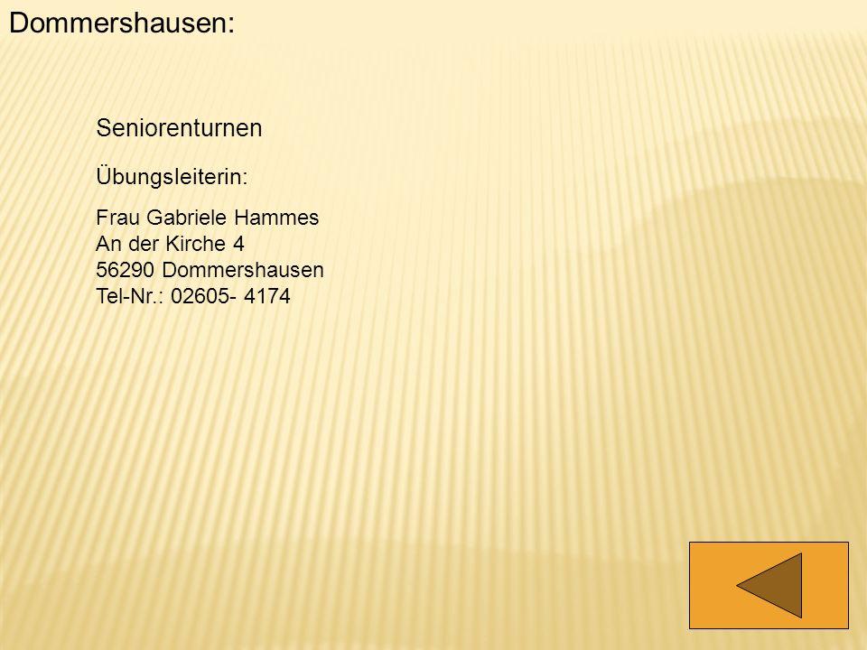 Dommershausen: Seniorenturnen Übungsleiterin: Frau Gabriele Hammes An der Kirche 4 56290 Dommershausen Tel-Nr.: 02605- 4174