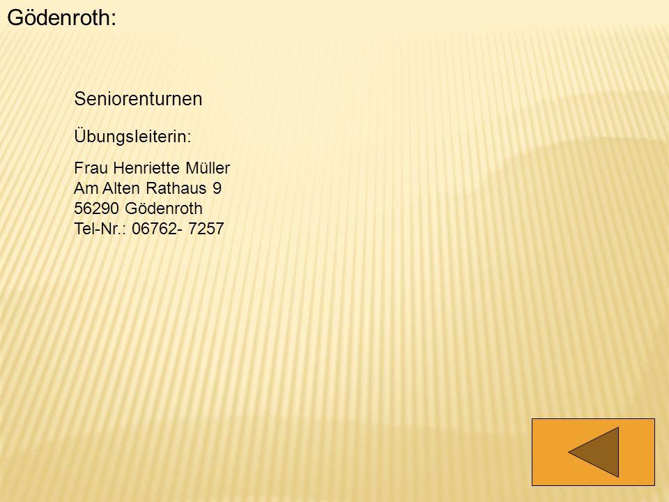 Gödenroth: Seniorenturnen Übungsleiterin: Frau Henriette Müller Am Alten Rathaus 9 56290 Gödenroth Tel-Nr.: 06762- 7257