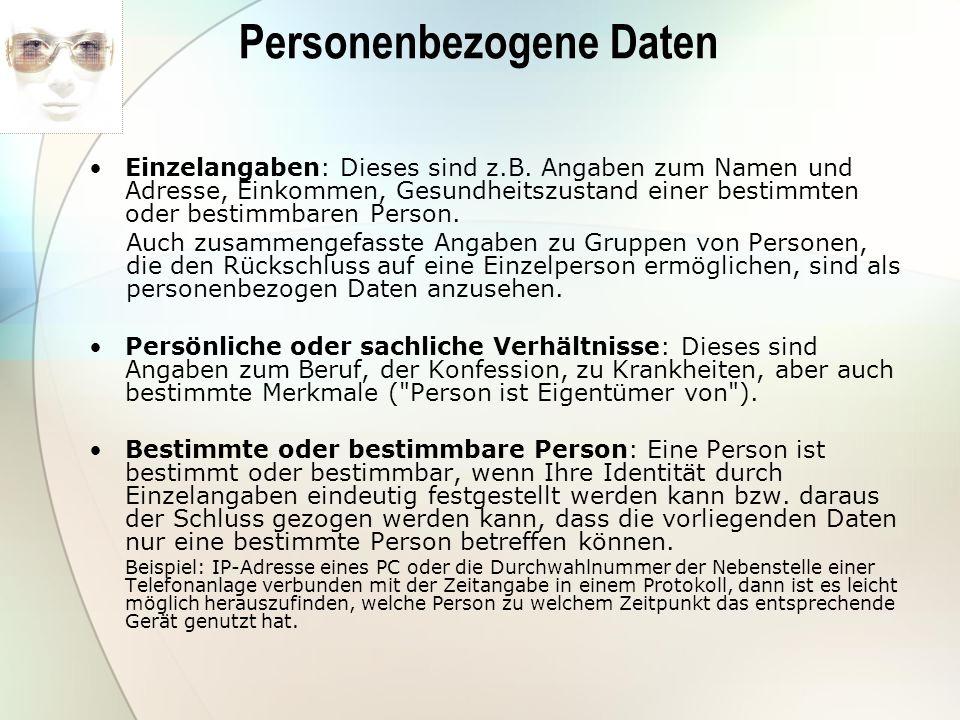 Personenbezogene Daten Einzelangaben: Dieses sind z.B. Angaben zum Namen und Adresse, Einkommen, Gesundheitszustand einer bestimmten oder bestimmbaren