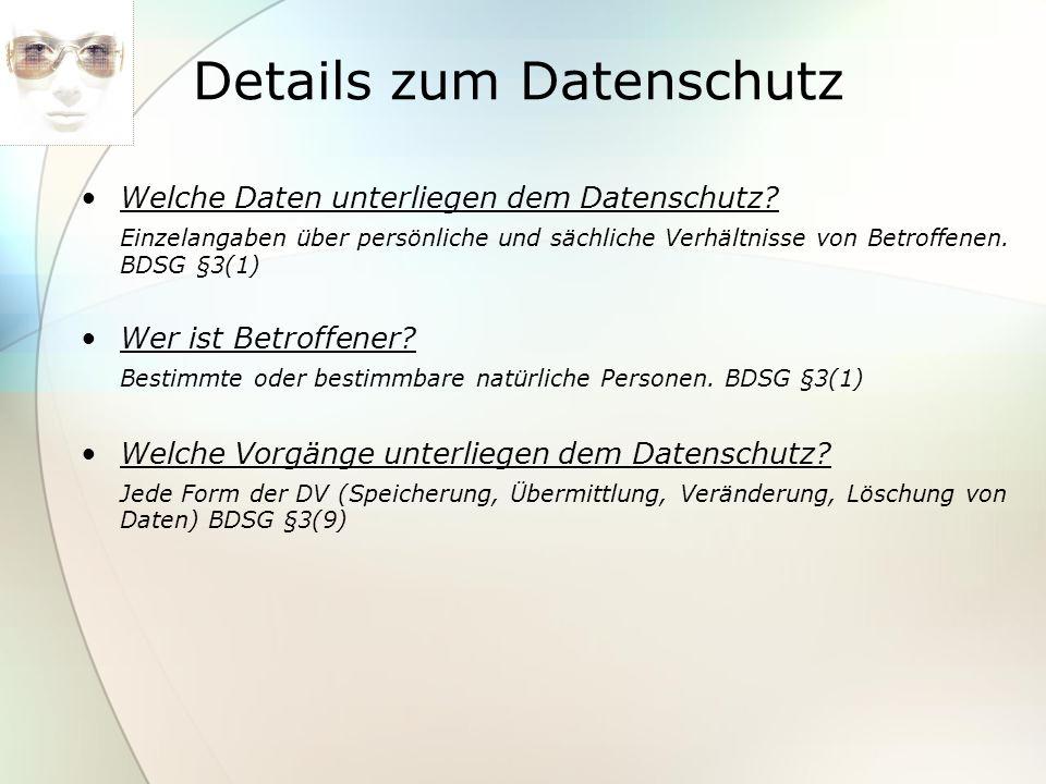 Details zum Datenschutz Welche Daten unterliegen dem Datenschutz? Einzelangaben über persönliche und sächliche Verhältnisse von Betroffenen. BDSG §3(1