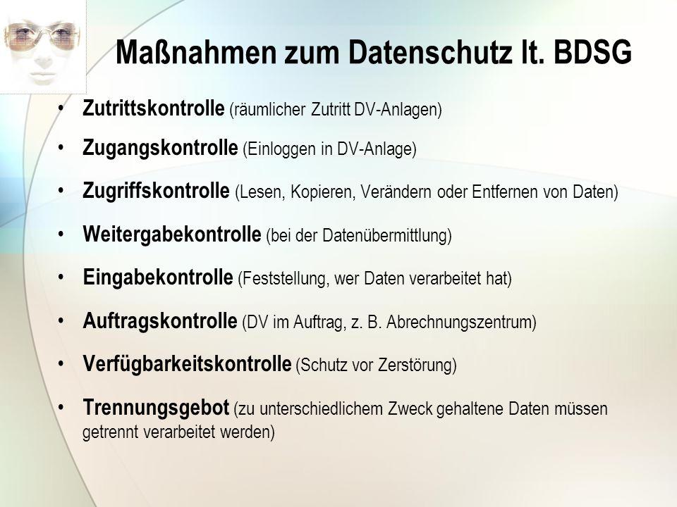 Maßnahmen zum Datenschutz lt. BDSG Zutrittskontrolle (räumlicher Zutritt DV-Anlagen) Zugangskontrolle (Einloggen in DV-Anlage) Zugriffskontrolle (Lese