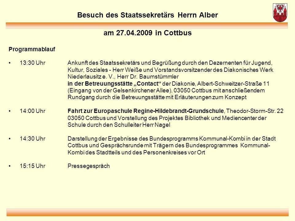 Besuch des Staatssekretärs Herrn Alber am 27.04.2009 in Cottbus Programmablauf 13:30 UhrAnkunft des Staatssekretärs und Begrüßung durch den Dezernente