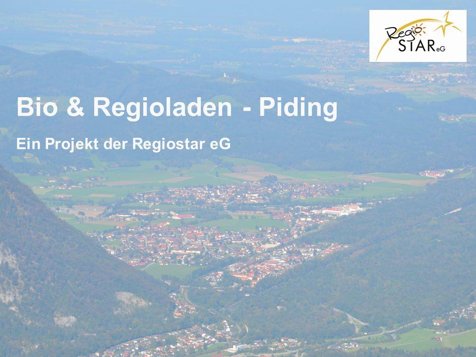 © FH-Prof. Dr. Bernhard Zimmer – Piding, 20.10.2011 Bio & Regioladen - Piding Ein Projekt der Regiostar eG