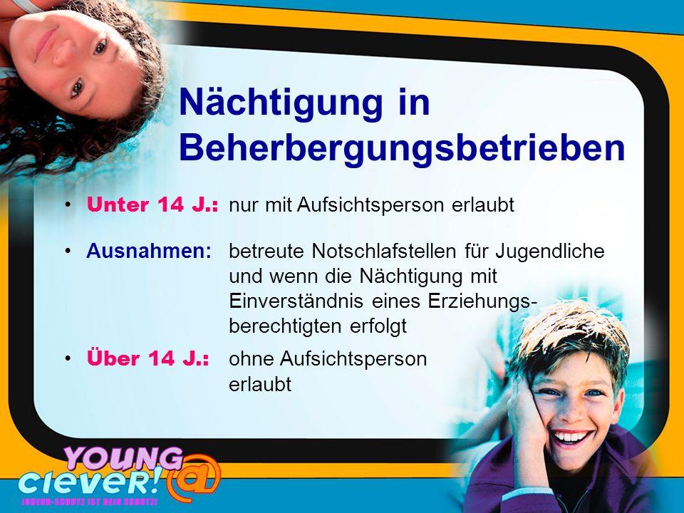 Nächtigung in Beherbergungsbetrieben Unter 14 J.: nur mit Aufsichtsperson erlaubt Über 14 J.: ohne Aufsichtsperson erlaubt Ausnahmen: betreute Notschlafstellen für Jugendliche und wenn die Nächtigung mit Einverständnis eines Erziehungs- berechtigten erfolgt