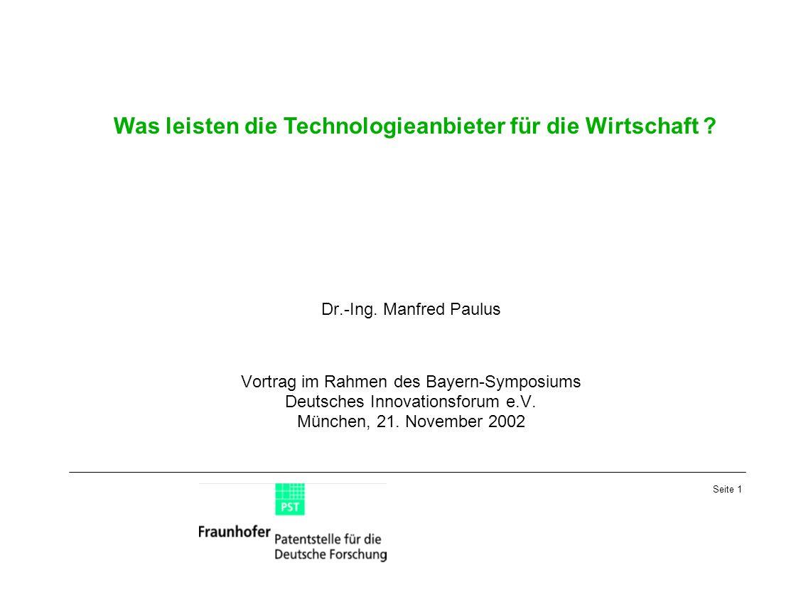 Seite 1 Was leisten die Technologieanbieter für die Wirtschaft ? Dr.-Ing. Manfred Paulus Vortrag im Rahmen des Bayern-Symposiums Deutsches Innovations