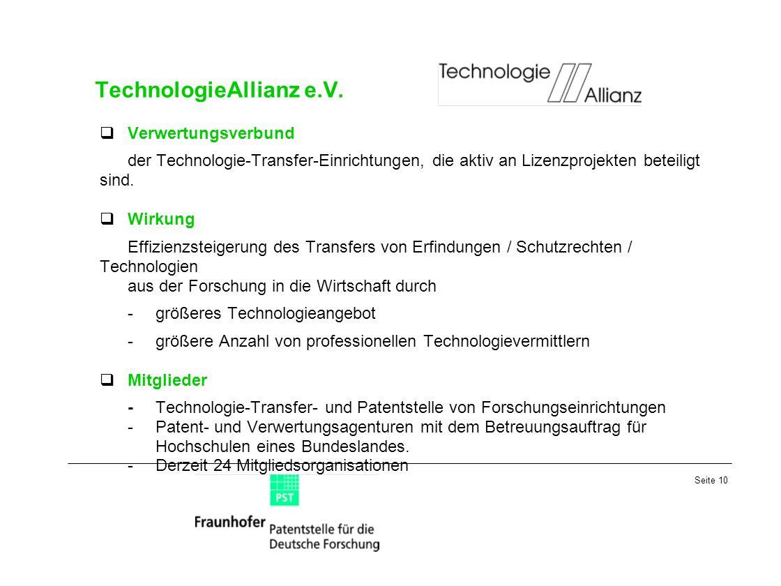 Seite 10 TechnologieAllianz e.V. Verwertungsverbund der Technologie-Transfer-Einrichtungen, die aktiv an Lizenzprojekten beteiligt sind. Wirkung Effiz