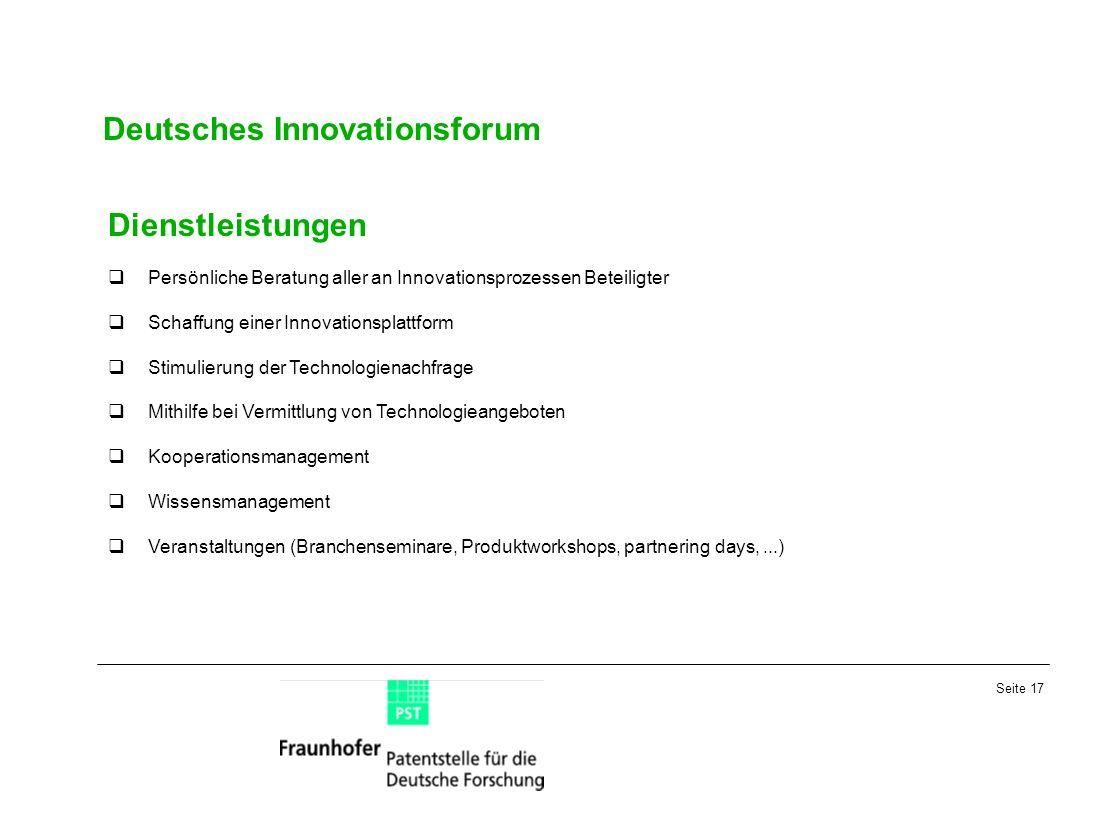 Seite 17 Deutsches Innovationsforum Dienstleistungen Persönliche Beratung aller an Innovationsprozessen Beteiligter Schaffung einer Innovationsplattfo
