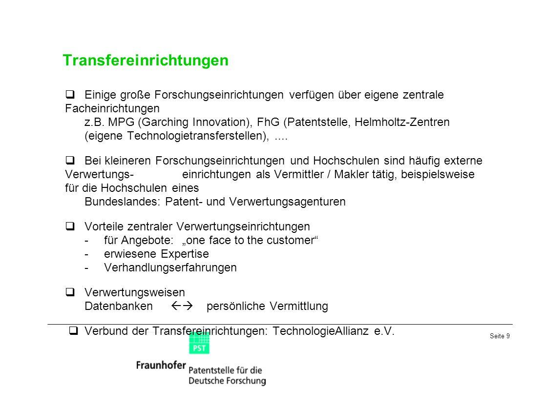 Seite 9 Transfereinrichtungen Einige große Forschungseinrichtungen verfügen über eigene zentrale Facheinrichtungen z.B. MPG (Garching Innovation), FhG