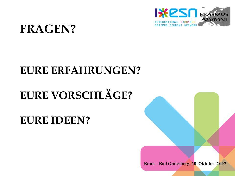 FRAGEN? EURE ERFAHRUNGEN? EURE VORSCHLÄGE? EURE IDEEN? Bonn – Bad Godesberg, 20. Oktober 2007