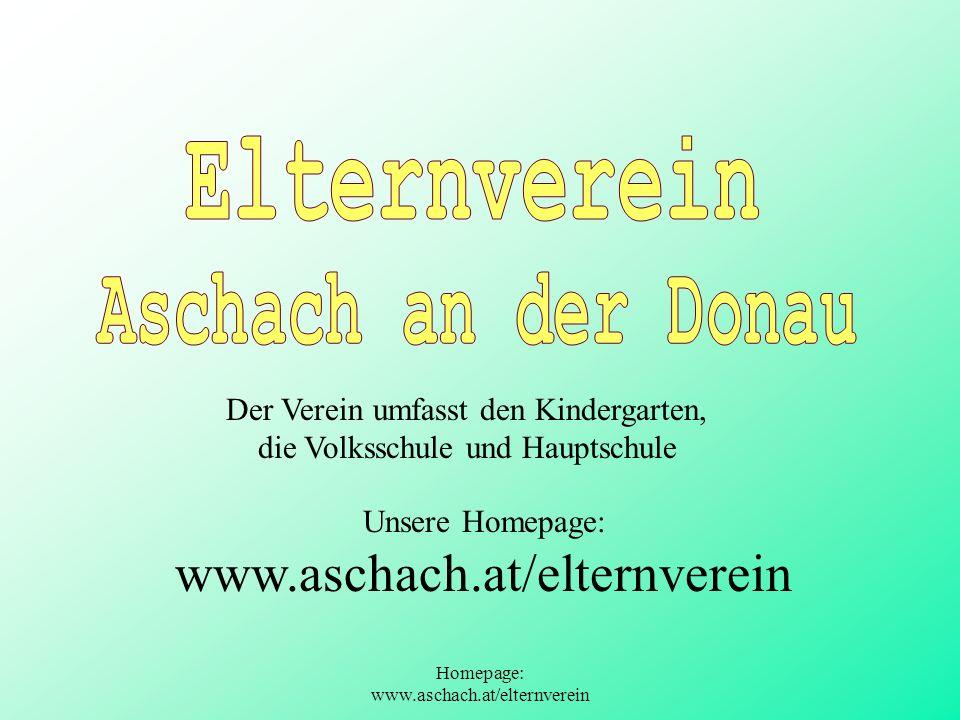 Homepage: www.aschach.at/elternverein Der Verein umfasst den Kindergarten, die Volksschule und Hauptschule Unsere Homepage: www.aschach.at/elternverei