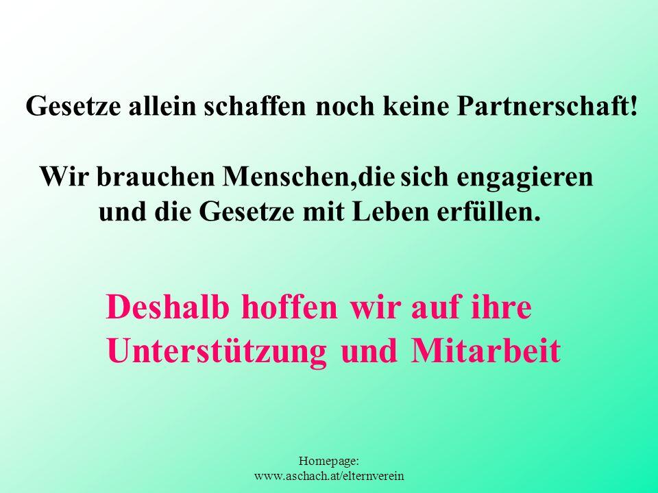 Homepage: www.aschach.at/elternverein Gesetze allein schaffen noch keine Partnerschaft! Wir brauchen Menschen,die sich engagieren und die Gesetze mit