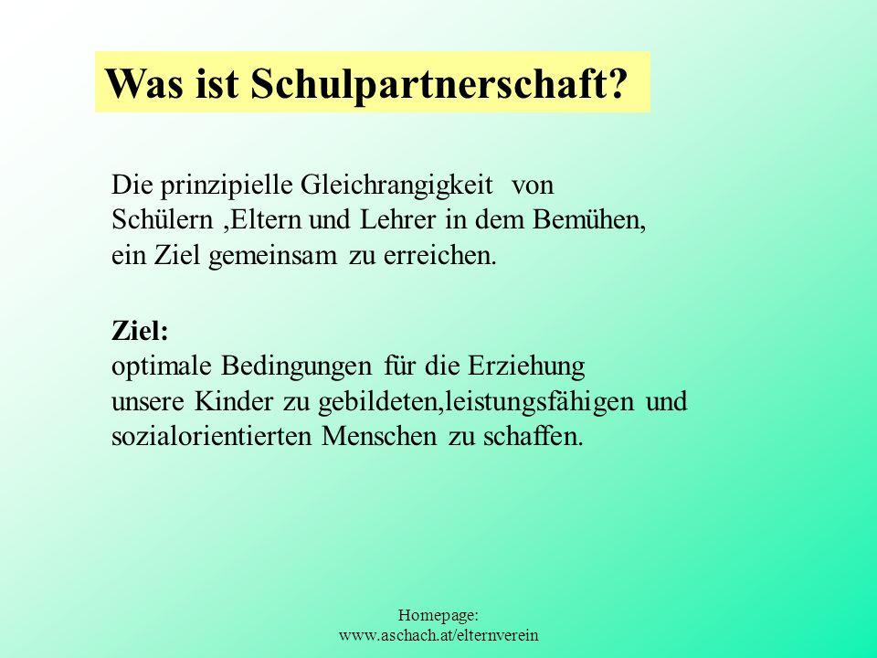 Homepage: www.aschach.at/elternverein Was ist Schulpartnerschaft? Ziel: optimale Bedingungen für die Erziehung unsere Kinder zu gebildeten,leistungsfä