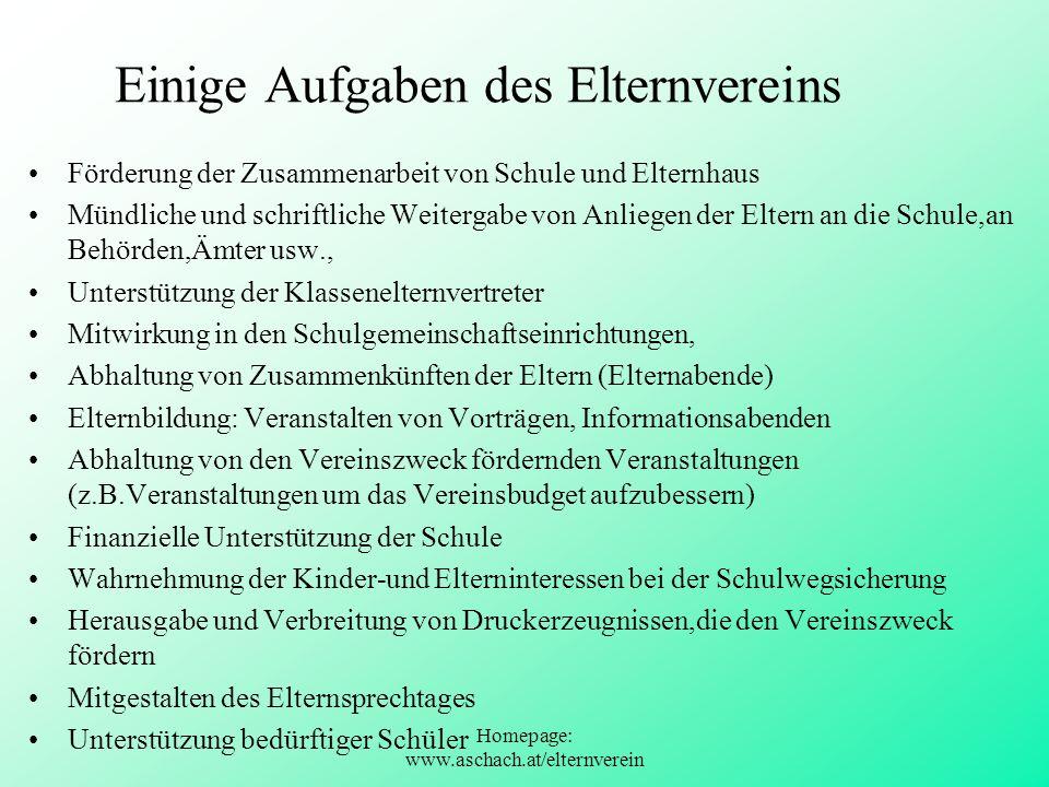 Homepage: www.aschach.at/elternverein Einige Aufgaben des Elternvereins Förderung der Zusammenarbeit von Schule und Elternhaus Mündliche und schriftli