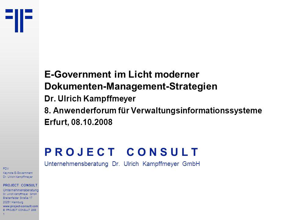 1 PDV Keynote E-Government Dr. Ulrich Kampffmeyer PROJECT CONSULT Unternehmensberatung Dr. Ulrich Kampffmeyer GmbH Breitenfelder Straße 17 20251 Hambu