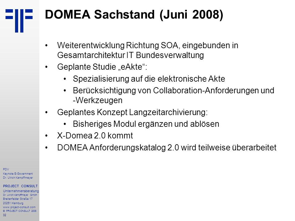 32 PDV Keynote E-Government Dr. Ulrich Kampffmeyer PROJECT CONSULT Unternehmensberatung Dr. Ulrich Kampffmeyer GmbH Breitenfelder Straße 17 20251 Hamb