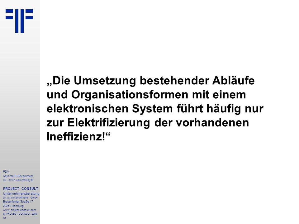 81 PDV Keynote E-Government Dr. Ulrich Kampffmeyer PROJECT CONSULT Unternehmensberatung Dr. Ulrich Kampffmeyer GmbH Breitenfelder Straße 17 20251 Hamb