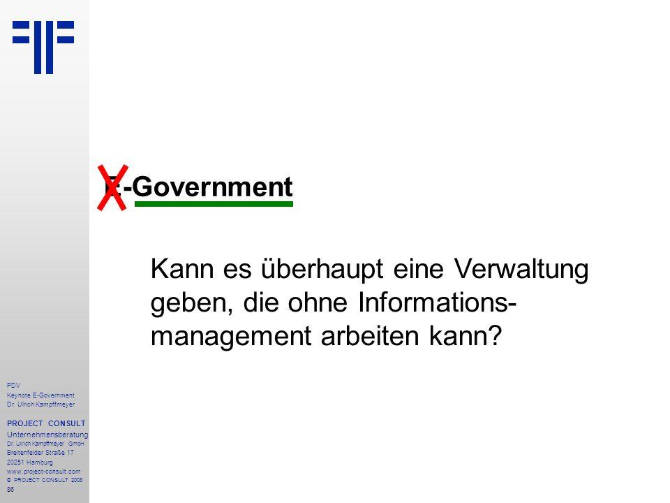 86 PDV Keynote E-Government Dr. Ulrich Kampffmeyer PROJECT CONSULT Unternehmensberatung Dr. Ulrich Kampffmeyer GmbH Breitenfelder Straße 17 20251 Hamb