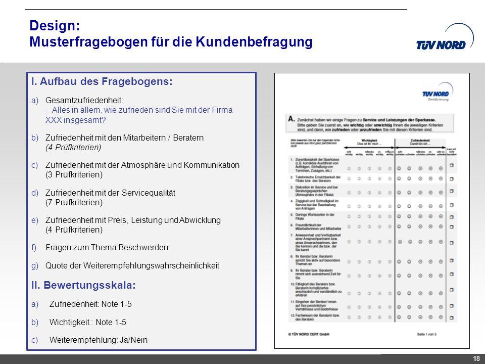 TNC/Servicequalität/Brandmaier Design: Musterfragebogen für die Kundenbefragung 18 I. Aufbau des Fragebogens: a)Gesamtzufriedenheit: - Alles in allem,