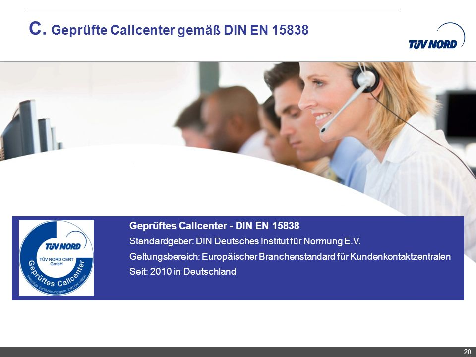 TNC/Servicequalität/Brandmaier C. Geprüfte Callcenter gemäß DIN EN 15838 20 Geprüftes Callcenter - DIN EN 15838 Standardgeber: DIN Deutsches Institut