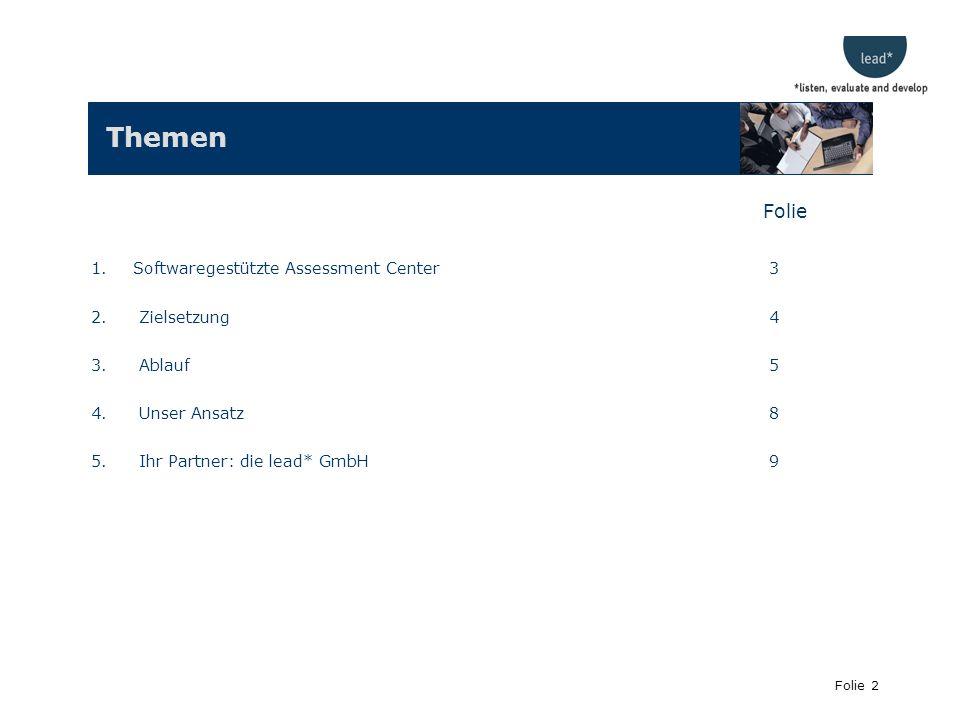 Folie 2 Themen Folie 1. Softwaregestützte Assessment Center 3 2.Zielsetzung 4 3.Ablauf 5 4.Unser Ansatz 8 5.Ihr Partner: die lead* GmbH 9