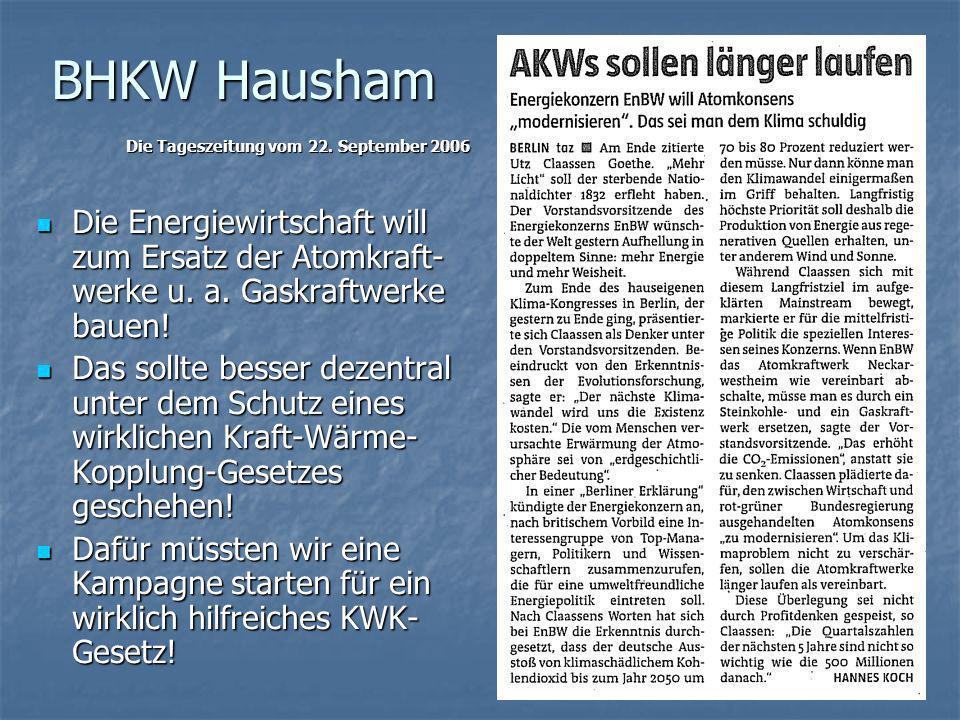 BHKW Hausham Eine Kampagne für ein gerechtes Kraft-Wärme-Kopplung- Gesetz und mehr ENERGIEBOXen ist erfolgversprechend und nicht ohne Beispiel: Eine Kampagne für ein gerechtes Kraft-Wärme-Kopplung- Gesetz und mehr ENERGIEBOXen ist erfolgversprechend und nicht ohne Beispiel: In Dänemark wurden 2.700 MW an KWK-Leistung ans Netz gebracht, entsprechend der Leistung von zwei AKW.