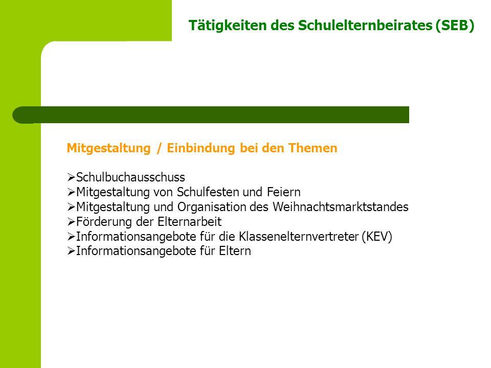 Tätigkeiten des Schulelternbeirates (SEB) Mitgestaltung / Einbindung bei den Themen Schulbuchausschuss Mitgestaltung von Schulfesten und Feiern Mitges